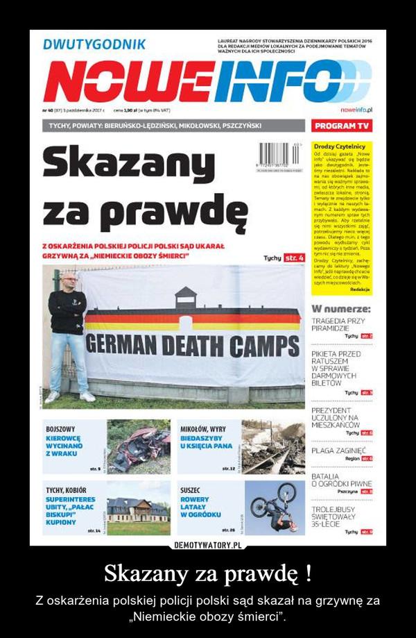 """Skazany za prawdę ! – Z oskarżenia polskiej policji polski sąd skazał na grzywnę za """"Niemieckie obozy śmierci""""."""