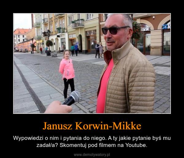 Janusz Korwin-Mikke – Wypowiedzi o nim i pytania do niego. A ty jakie pytanie byś mu zadał/a? Skomentuj pod filmem na Youtube.