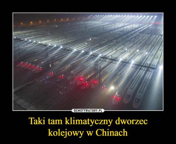 Taki tam klimatyczny dworzeckolejowy w Chinach –
