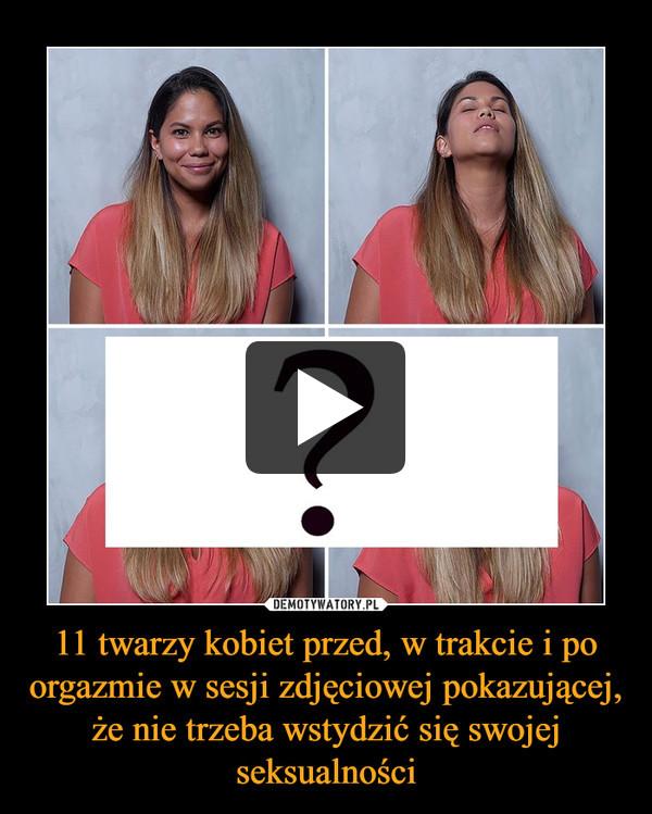 11 twarzy kobiet przed, w trakcie i po orgazmie w sesji zdjęciowej pokazującej, że nie trzeba wstydzić się swojej seksualności –