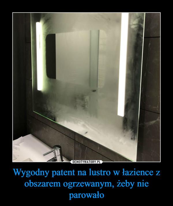 Wygodny patent na lustro w łazience z obszarem ogrzewanym, żeby nie parowało –