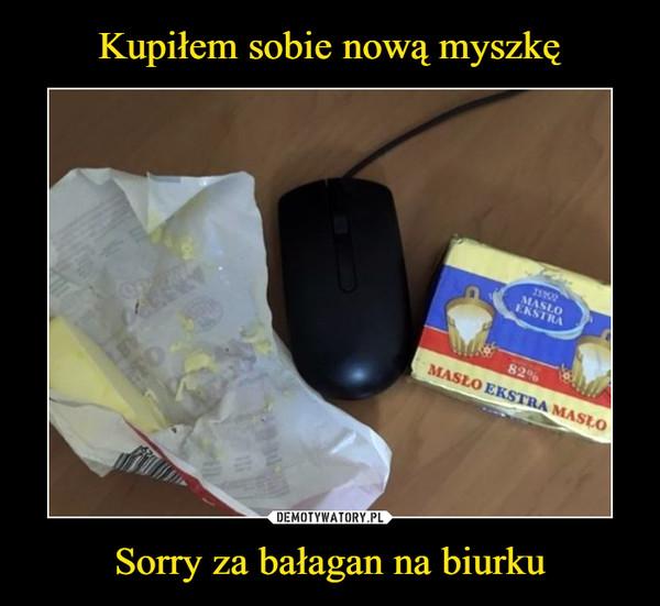 Sorry za bałagan na biurku –