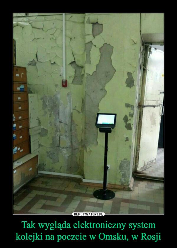 Tak wygląda elektroniczny system kolejki na poczcie w Omsku, w Rosji –