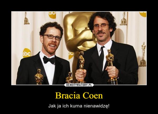 Bracia Coen – Jak ja ich kurna nienawidzę!