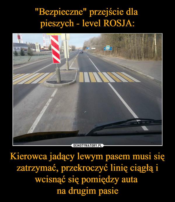 Kierowca jadący lewym pasem musi się zatrzymać, przekroczyć linię ciągłą i wcisnąć się pomiędzy auta na drugim pasie –