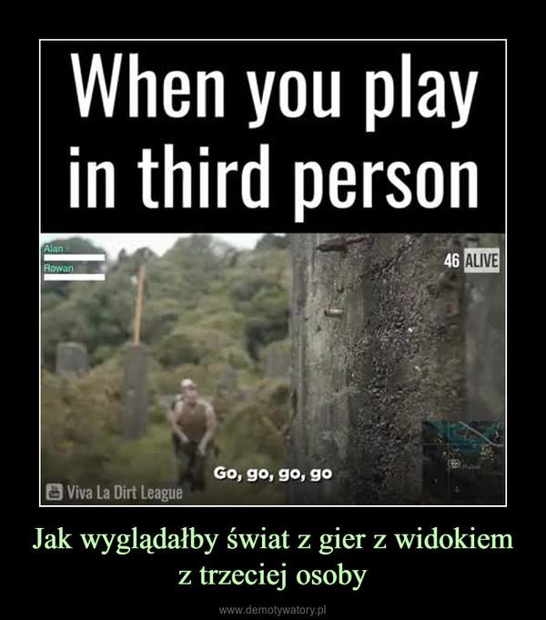 Jak wyglądałby świat z gier z widokiem z trzeciej osoby –