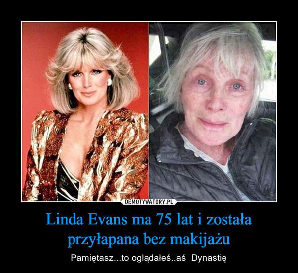 Linda Evans ma 75 lat i została przyłapana bez makijażu – Pamiętasz...to oglądałeś..aś  Dynastię