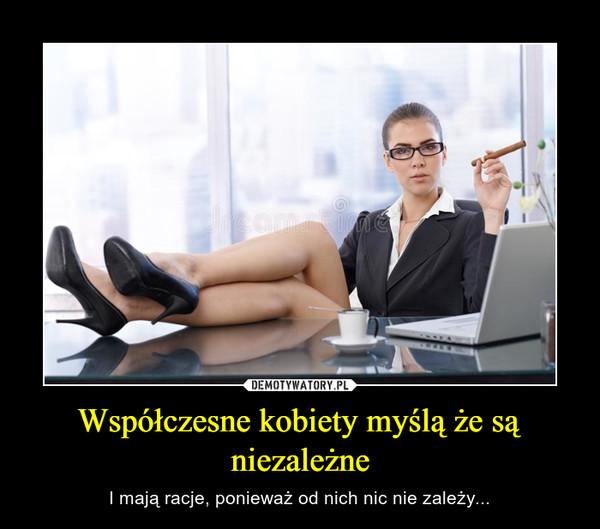 Współczesne kobiety myślą że są niezależne – I mają racje, ponieważ od nich nic nie zależy...