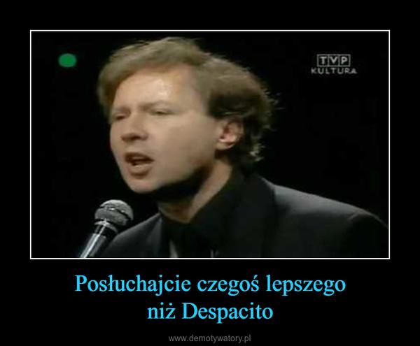 Posłuchajcie czegoś lepszegoniż Despacito –