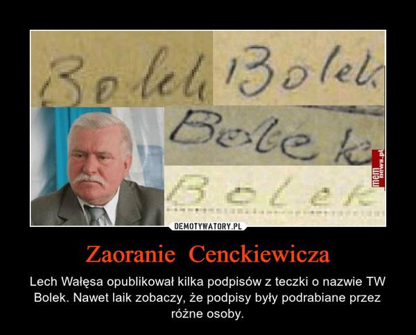 Zaoranie  Cenckiewicza – Lech Wałęsa opublikował kilka podpisów z teczki o nazwie TW Bolek. Nawet laik zobaczy, że podpisy były podrabiane przez różne osoby.