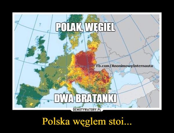 Polska węglem stoi... –  Polak, węgieldwa bratanki