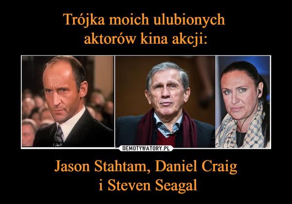 Jason Stahtam, Daniel Craig i Steven Seagal –