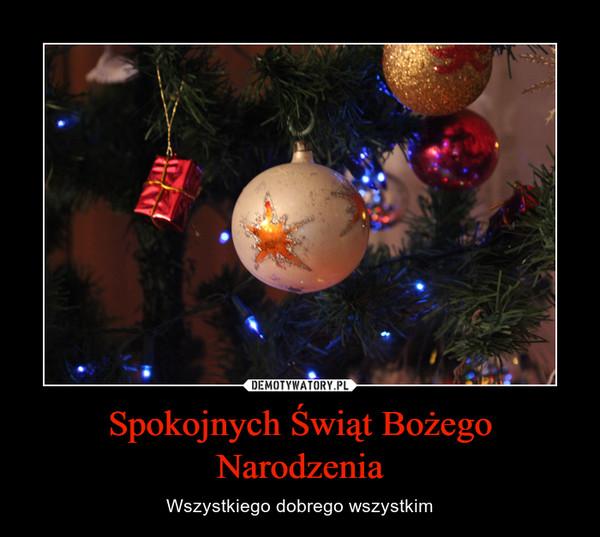 Spokojnych Świąt Bożego Narodzenia – Wszystkiego dobrego wszystkim