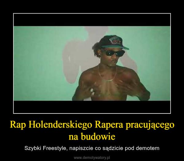 Rap Holenderskiego Rapera pracującego na budowie – Szybki Freestyle, napiszcie co sądzicie pod demotem