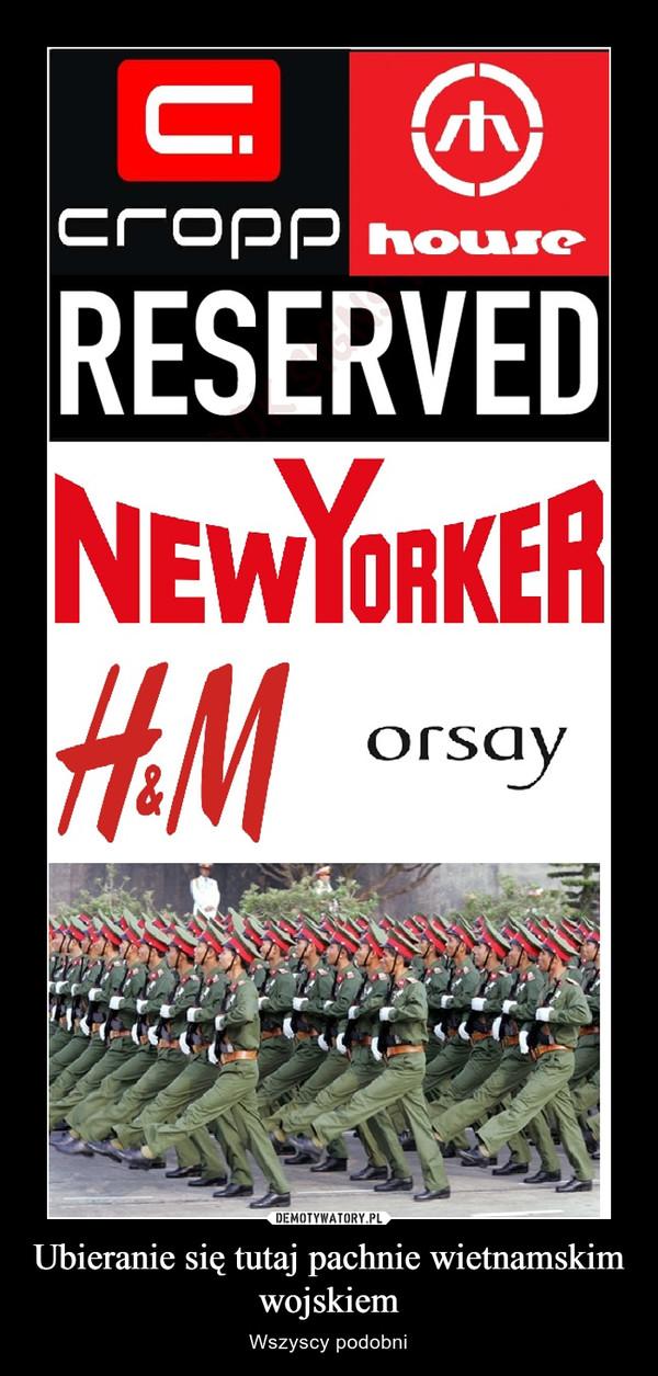 Ubieranie się tutaj pachnie wietnamskim wojskiem – Wszyscy podobni