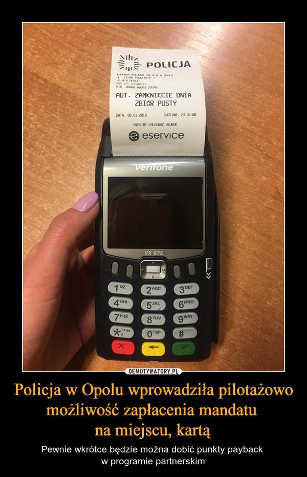 Policja w Opolu wprowadziła pilotażowo możliwość zapłacenia mandatu na miejscu, kartą – Pewnie wkrótce będzie można dobić punkty payback w programie partnerskim