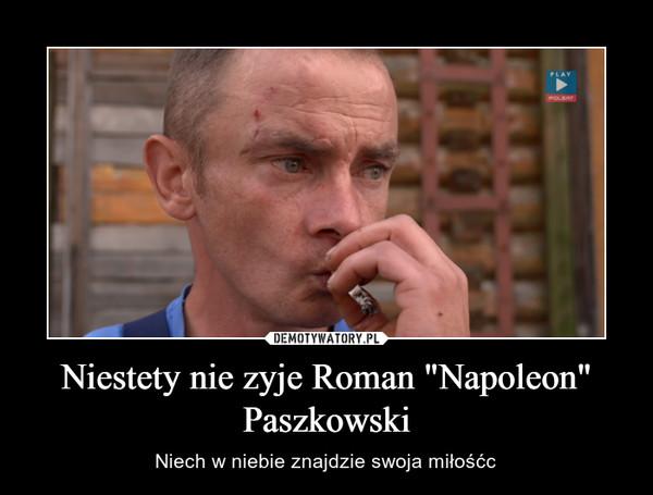 """Niestety nie zyje Roman """"Napoleon"""" Paszkowski – Niech w niebie znajdzie swoja miłośćc"""