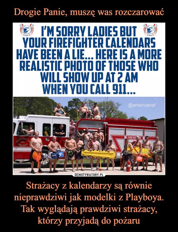 Strażacy z kalendarzy są równie nieprawdziwi jak modelki z Playboya. Tak wyglądają prawdziwi strażacy, którzy przyjadą do pożaru –