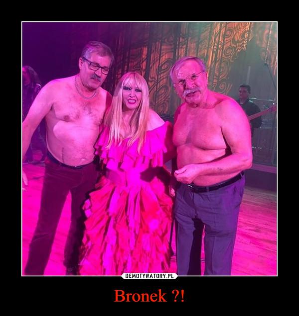 Bronek ?! –
