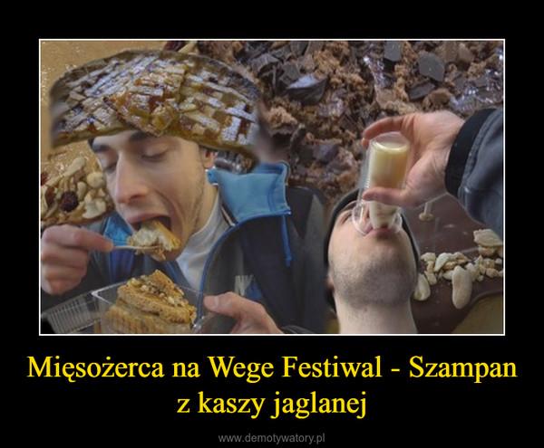 Mięsożerca na Wege Festiwal - Szampan z kaszy jaglanej –