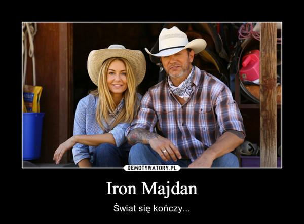 Iron Majdan – Świat się kończy...