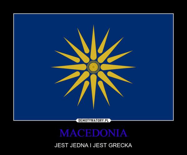 MACEDONIA – JEST JEDNA I JEST GRECKA