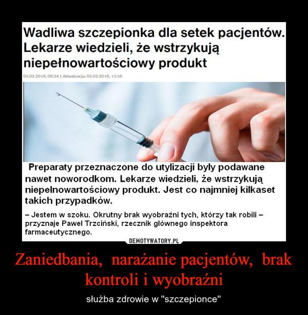 Zaniedbania,  narażanie pacjentów,  brak kontroli i wyobraźni – służba zdrowie w ''szczepionce''