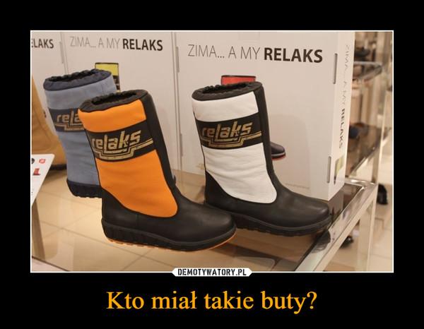 Kto miał takie buty? –