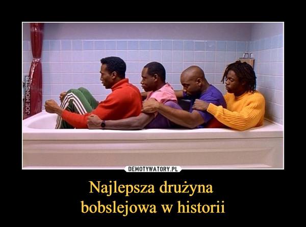 Najlepsza drużyna bobslejowa w historii –