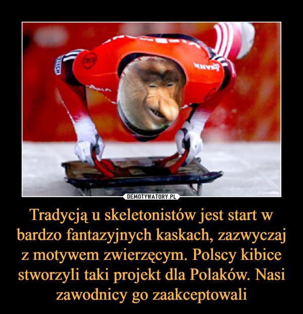 Tradycją u skeletonistów jest start w bardzo fantazyjnych kaskach, zazwyczaj z motywem zwierzęcym. Polscy kibice stworzyli taki projekt dla Polaków. Nasi zawodnicy go zaakceptowali –