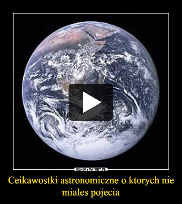Ceikawostki astronomiczne o ktorych nie miales pojecia –