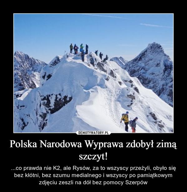 Polska Narodowa Wyprawa zdobył zimą szczyt! – ...co prawda nie K2, ale Rysów, za to wszyscy przeżyli, obyło się bez kłótni, bez szumu medialnego i wszyscy po pamiątkowym zdjęciu zeszli na dół bez pomocy Szerpów