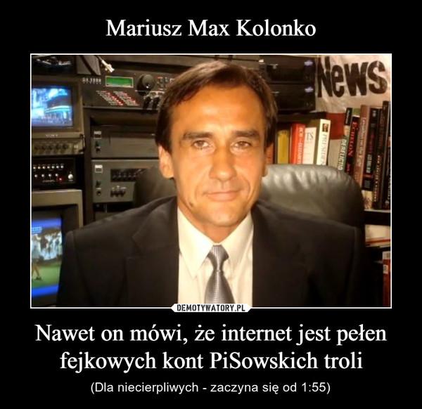 Nawet on mówi, że internet jest pełen fejkowych kont PiSowskich troli – (Dla niecierpliwych - zaczyna się od 1:55)