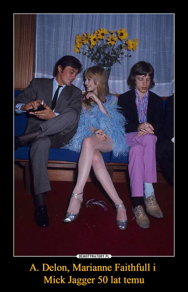 A. Delon, Marianne Faithfull i Mick Jagger 50 lat temu –