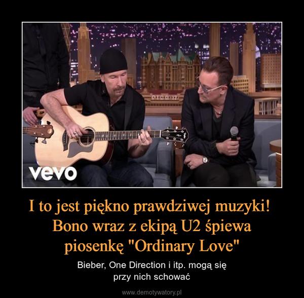 """I to jest piękno prawdziwej muzyki! Bono wraz z ekipą U2 śpiewapiosenkę """"Ordinary Love"""" – Bieber, One Direction i itp. mogą sięprzy nich schować"""