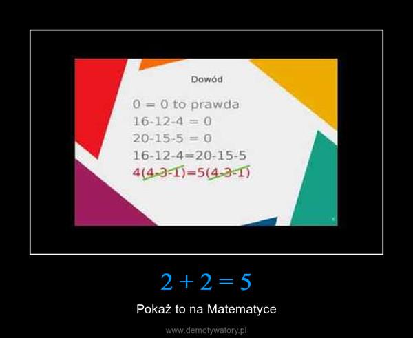 2 + 2 = 5 – Pokaż to na Matematyce