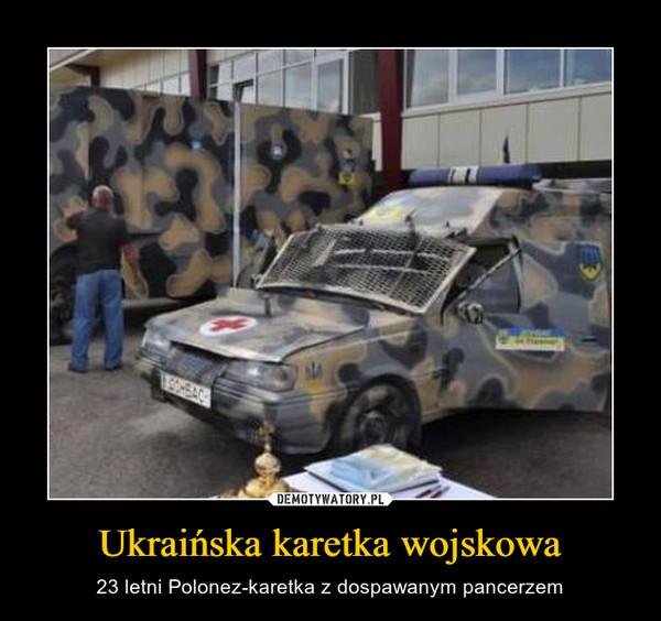 Ukraińska karetka wojskowa – 23 letni Polonez-karetka z dospawanym pancerzem