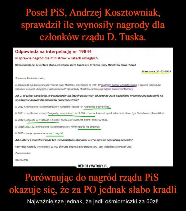 Porównując do nagród rządu PiS  okazuje się, że za PO jednak słabo kradli – Najważniejsze jednak, że jedli ośmiorniczki za 60zł!