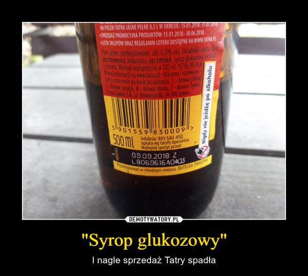 """""""Syrop glukozowy"""" – I nagle sprzedaż Tatry spadła"""