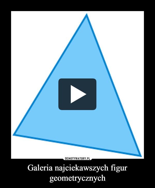 Galeria najciekawszych figur geometrycznych –