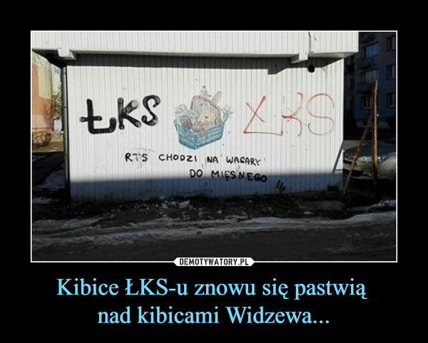 Kibice ŁKS-u znowu się pastwią nad kibicami Widzewa... –