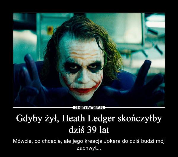 Gdyby żył, Heath Ledger skończyłby dziś 39 lat – Mówcie, co chcecie, ale jego kreacja Jokera do dziś budzi mój zachwyt...
