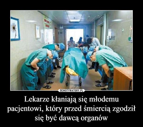 Lekarze kłaniają się młodemu pacjentowi, który przed śmiercią zgodził się być dawcą organów –