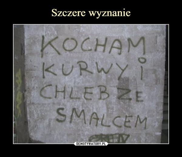 –  KOCHAM KURWY I CHLEB ZE SMALCEM