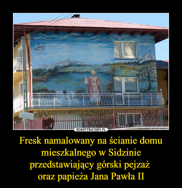 Fresk namalowany na ścianie domu mieszkalnego w Sidzinie przedstawiający górski pejzaż oraz papieża Jana Pawła II –