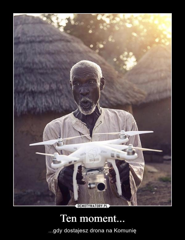 Ten moment... – ...gdy dostajesz drona na Komunię
