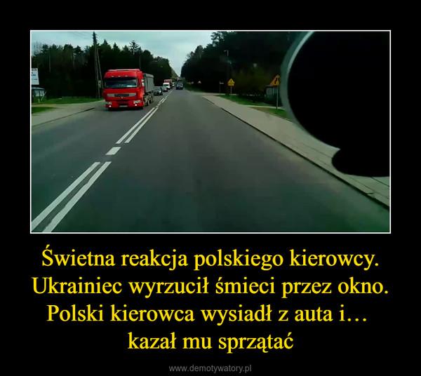 Świetna reakcja polskiego kierowcy. Ukrainiec wyrzucił śmieci przez okno. Polski kierowca wysiadł z auta i… kazał mu sprzątać –