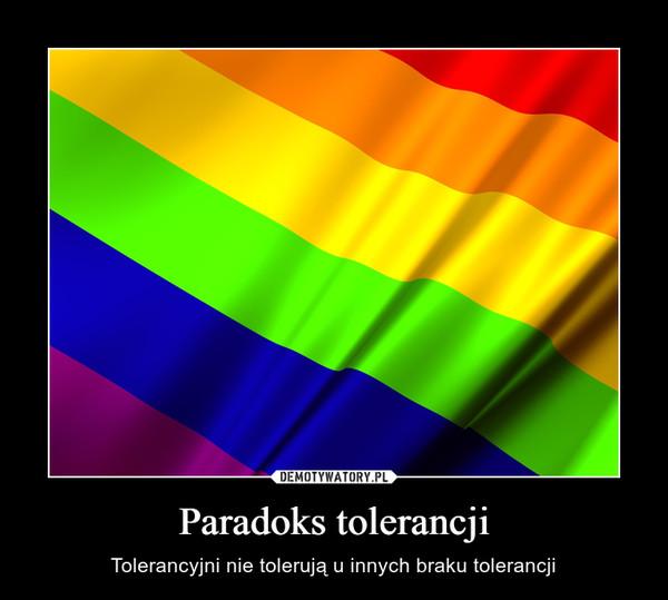 Paradoks tolerancji – Tolerancyjni nie tolerują u innych braku tolerancji
