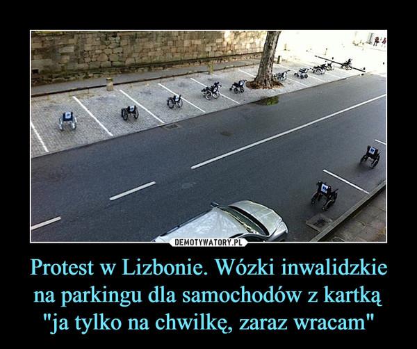 """Protest w Lizbonie. Wózki inwalidzkie na parkingu dla samochodów z kartką """"ja tylko na chwilkę, zaraz wracam"""" –"""