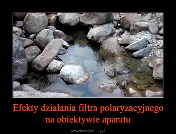 Efekty działania filtra polaryzacyjnego na obiektywie aparatu –